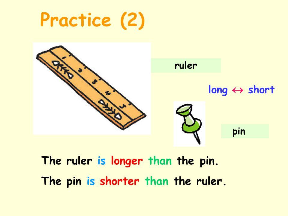 ruler pin long  short The ruler is longer than the pin.