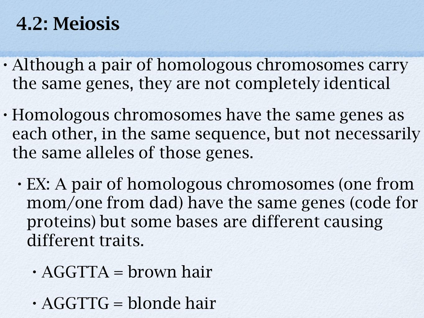4.2: Meiosis Although a pair of homologous chromosomes carry the same genes, they are not completely identical Homologous chromosomes have the same ge