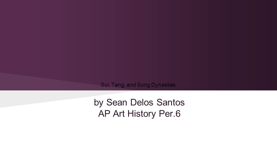 Sui, Tang, and Song Dynasties by Sean Delos Santos AP Art History Per.6