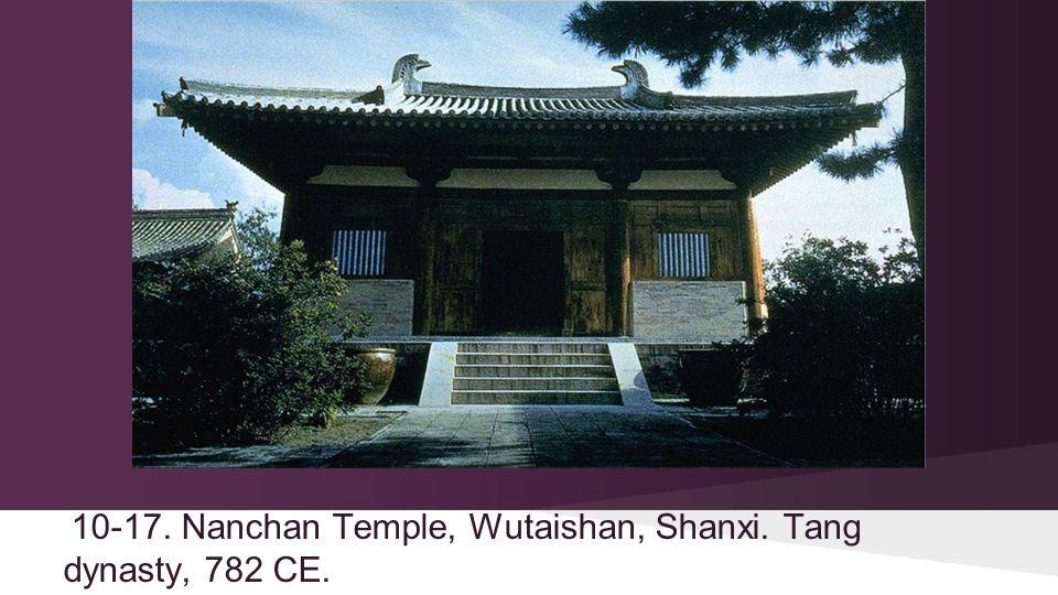 10-17. Nanchan Temple, Wutaishan, Shanxi. Tang dynasty, 782 CE.