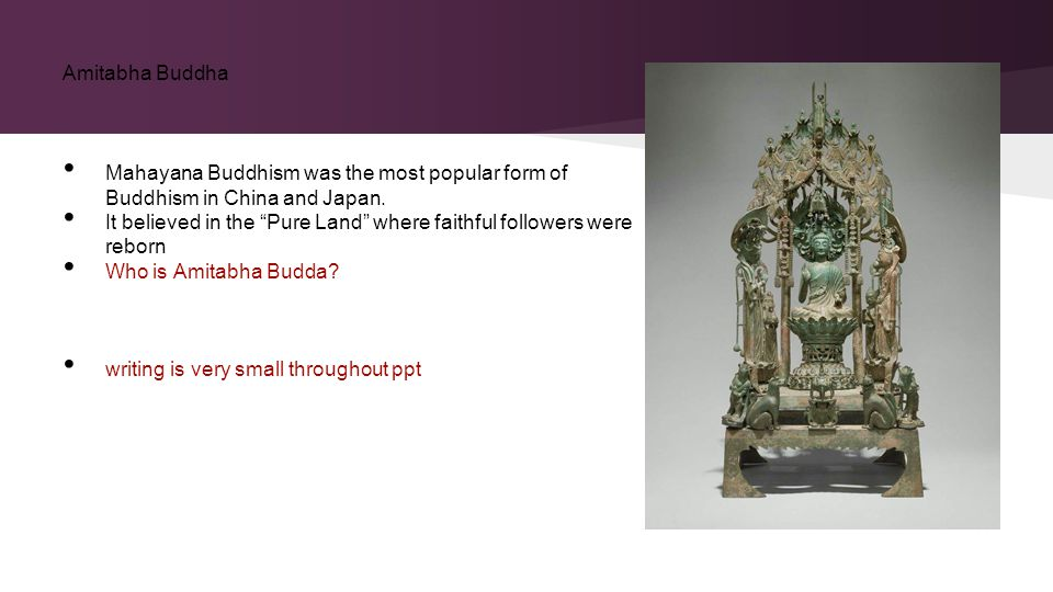 Mahayana Buddhism was the most popular form of Buddhism in China and Japan.