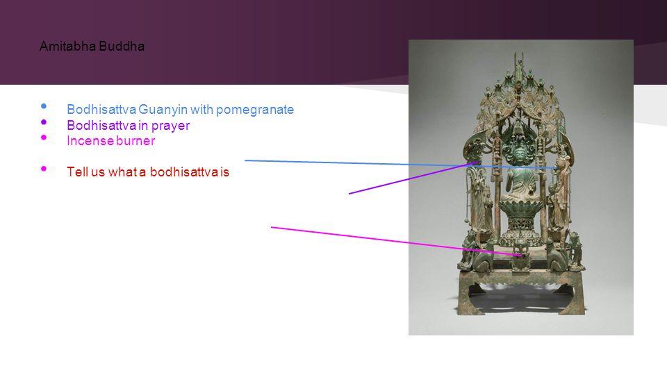 Bodhisattva Guanyin with pomegranate Bodhisattva in prayer Incense burner Tell us what a bodhisattva is Amitabha Buddha