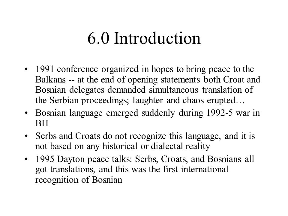 6.0 Introduction 1995 Dayton Peace Accord: Serbs, Croats, and Bosnians all got translations, and this was the first international recognition of Bosnian