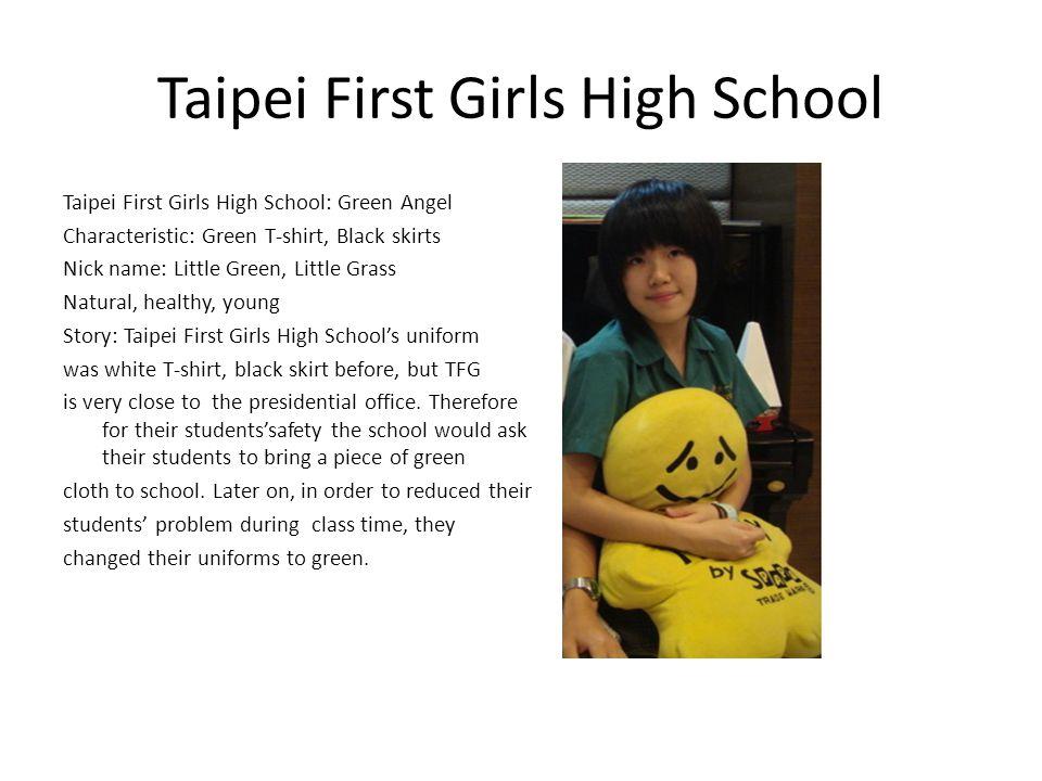 Taipei First Girls High School Taipei First Girls High School: Green Angel Characteristic: Green T-shirt, Black skirts Nick name: Little Green, Little