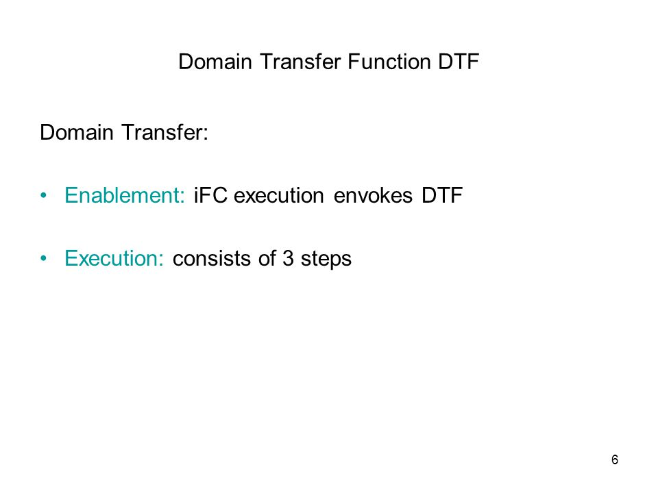 6 Domain Transfer Function DTF Domain Transfer: Enablement: iFC execution envokes DTF Execution: consists of 3 steps
