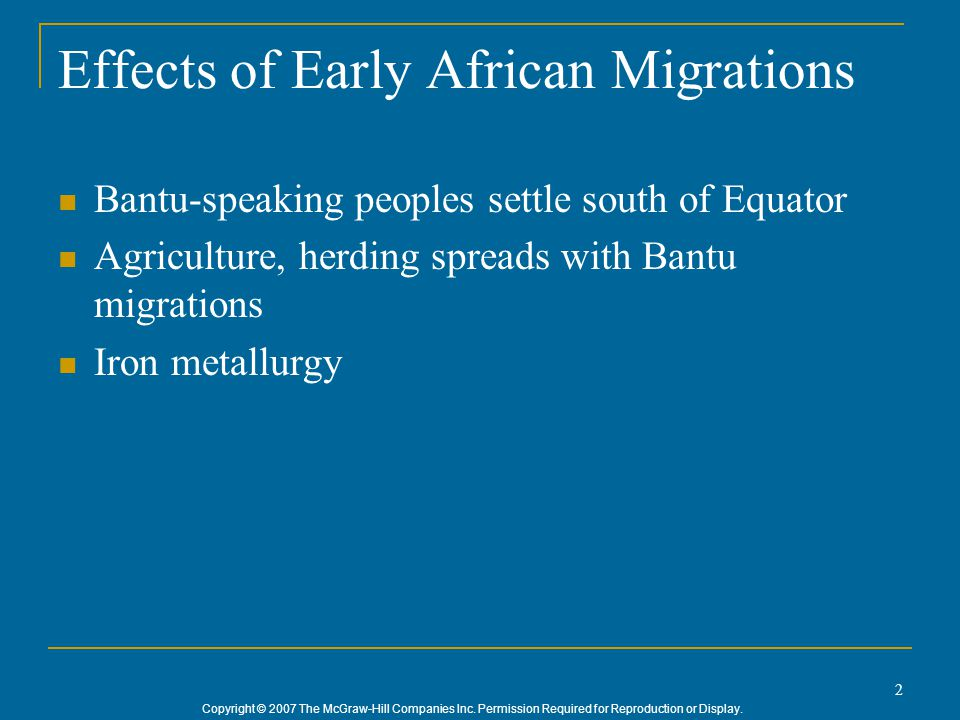 Copyright © 2007 The McGraw-Hill Companies Inc. Permission Required for Reproduction or Display. 2 Effects of Early African Migrations Bantu-speaking