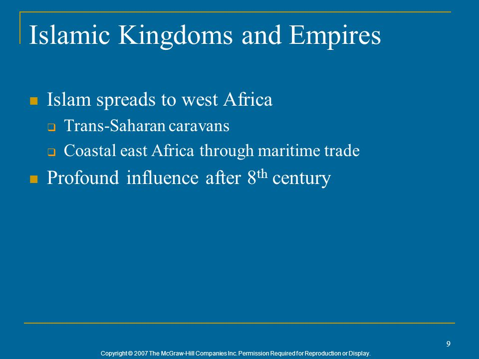 Copyright © 2007 The McGraw-Hill Companies Inc. Permission Required for Reproduction or Display. 9 Islamic Kingdoms and Empires Islam spreads to west