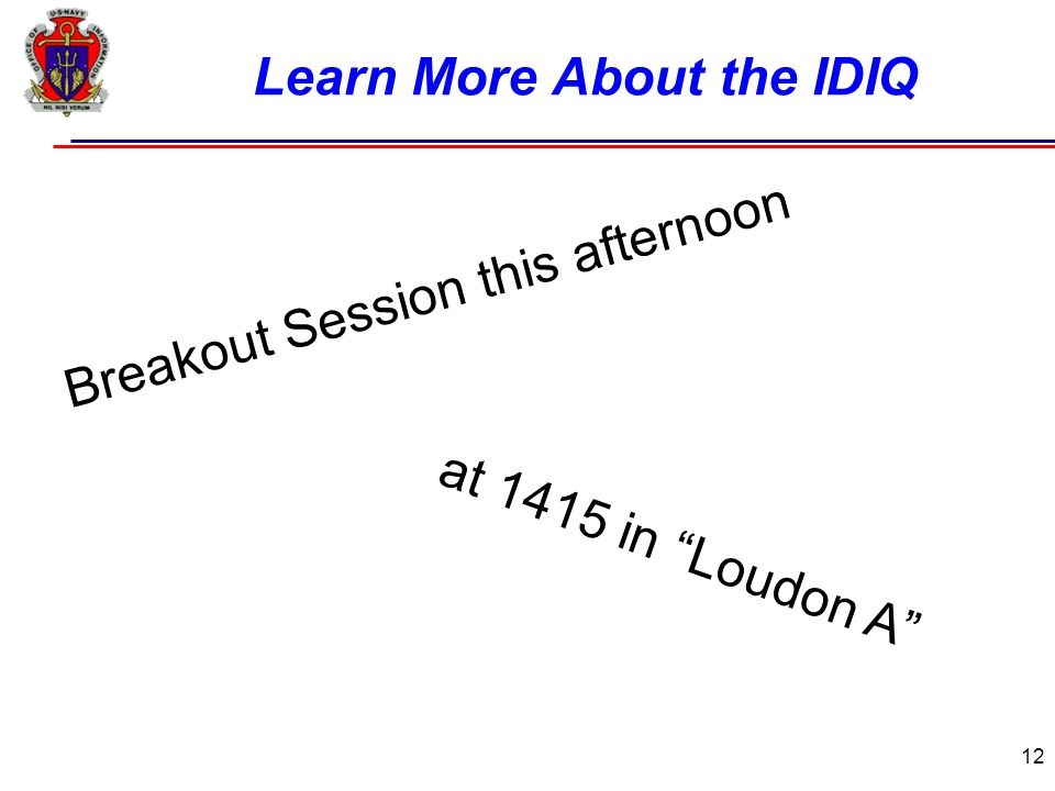 12 Learn More About the IDIQ at 1415 in Loudon A Breakout Session this afternoon
