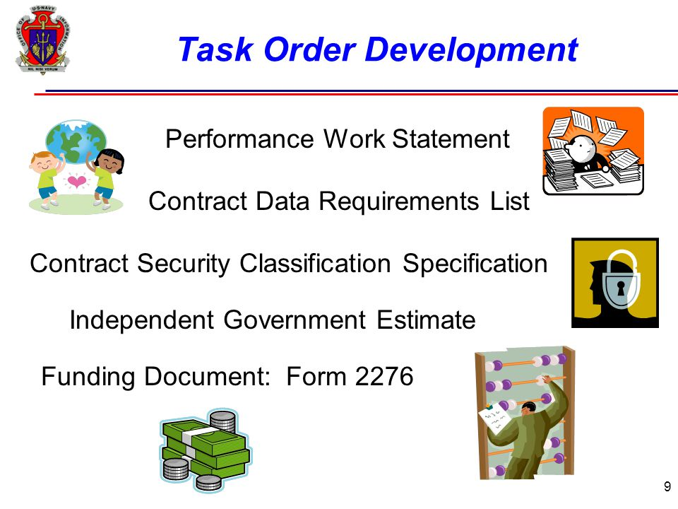 9 Task Order Development Performance Work Statement Contract Data Requirements List Contract Security Classification Specification Independent Government Estimate Funding Document: Form 2276
