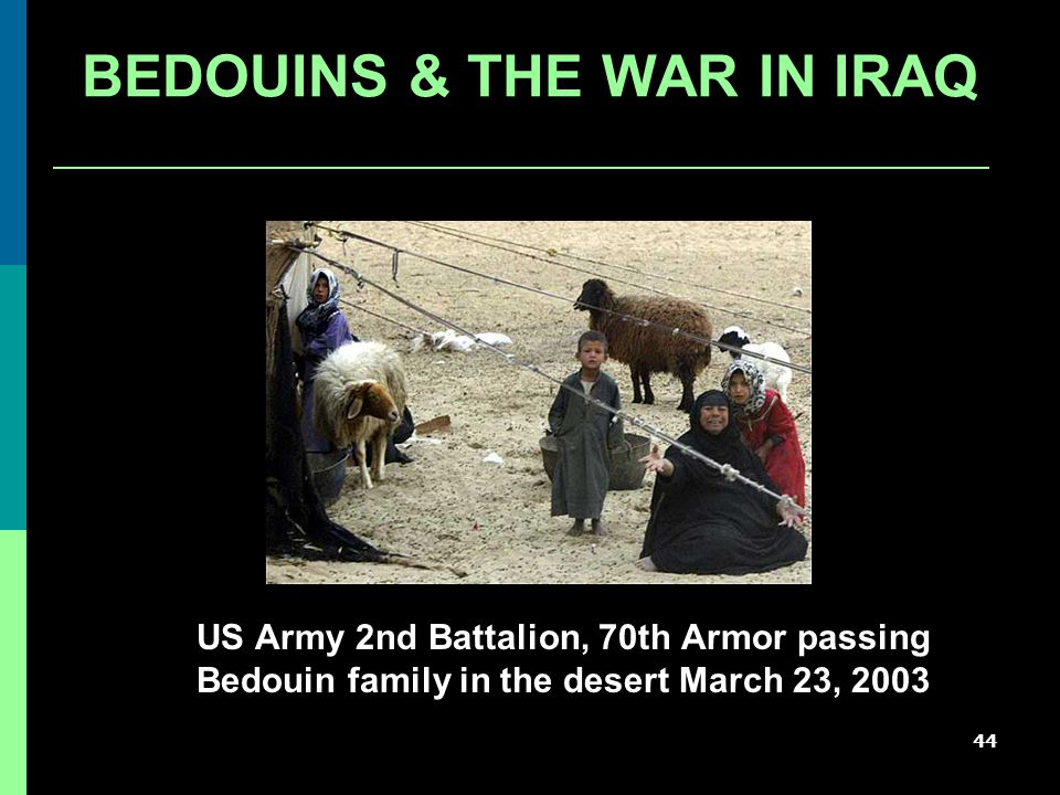 44 BEDOUINS & THE WAR IN IRAQ US Army 2nd Battalion, 70th Armor passing Bedouin family in the desert March 23, 2003