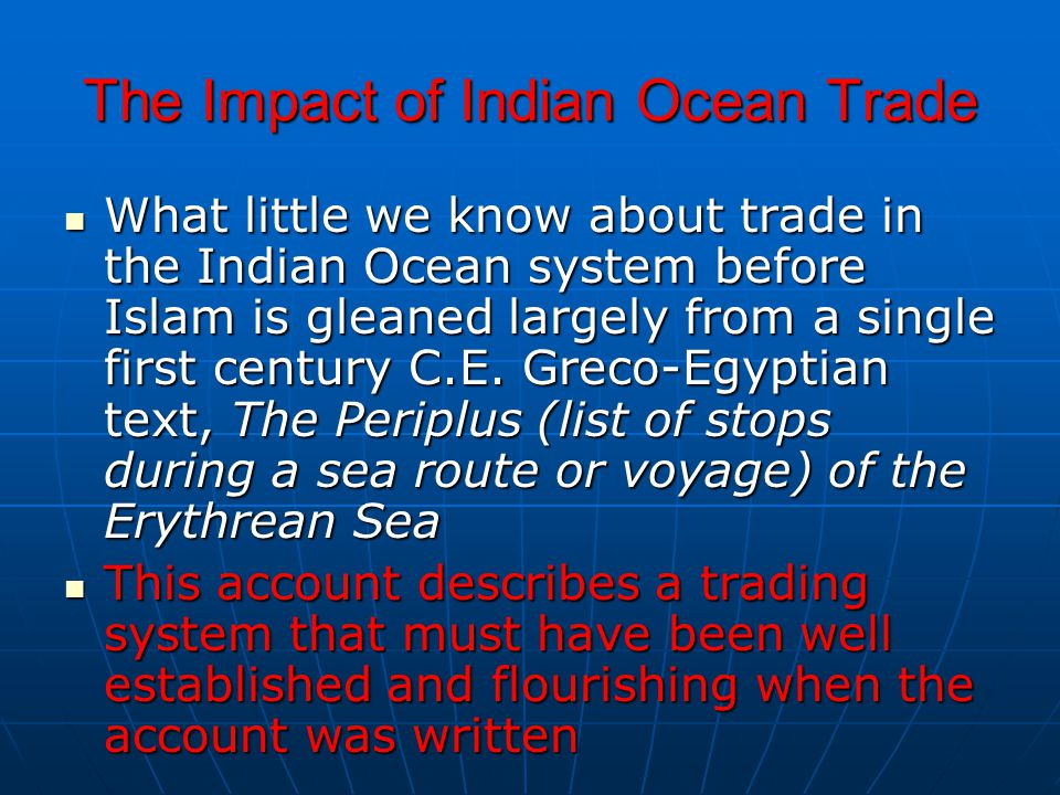 The Impact of Indian Ocean Trade What little we know about trade in the Indian Ocean system before Islam is gleaned largely from a single first centur