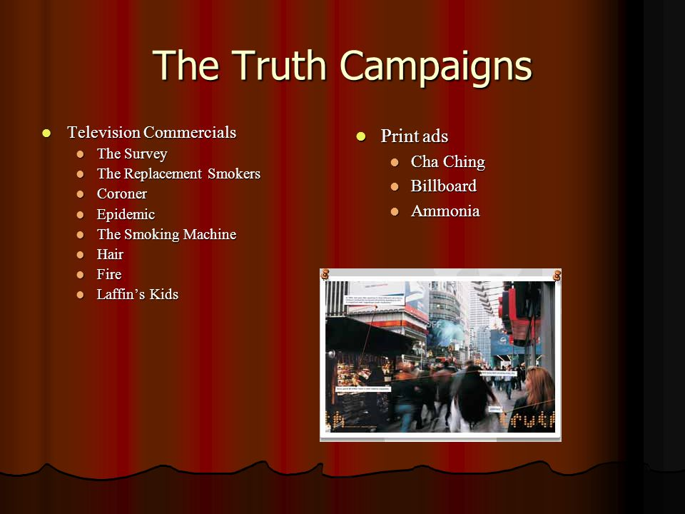 The Truth Campaigns Television Commercials Television Commercials The Survey The Survey The Replacement Smokers The Replacement Smokers Coroner Coroner Epidemic Epidemic The Smoking Machine The Smoking Machine Hair Hair Fire Fire Laffin's Kids Laffin's Kids Print ads Print ads Cha Ching Billboard Ammonia