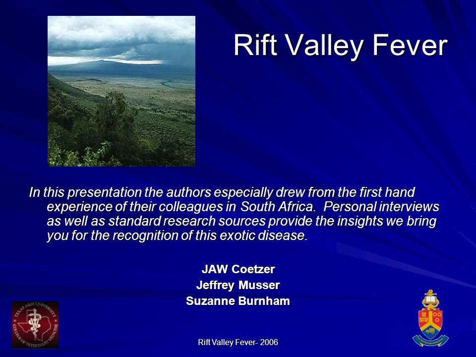 Rift Valley Fever- 2006 Rift Valley Fever In this presentation the authors especially drew from the first hand experience of their colleagues in South Africa.