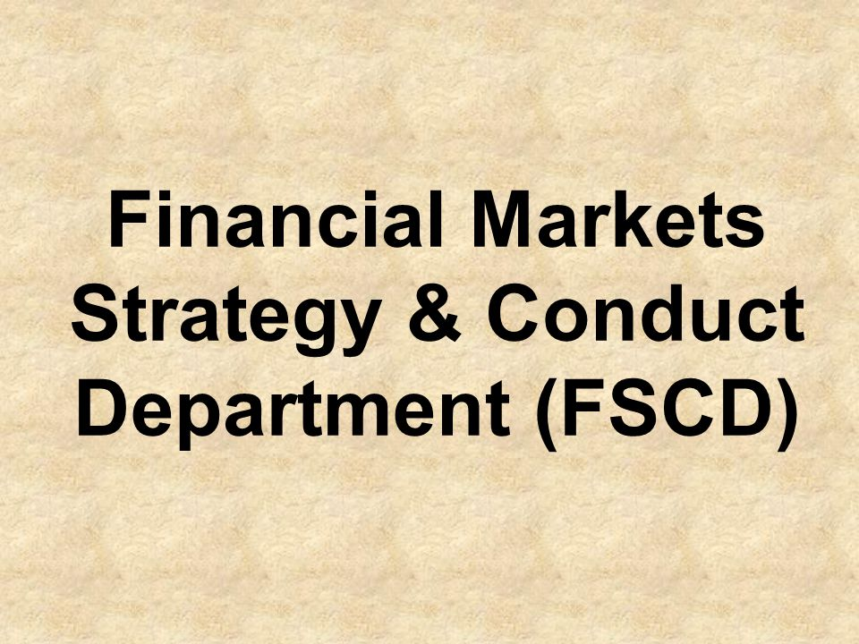 Financial Markets Strategy & Conduct Department (FSCD)