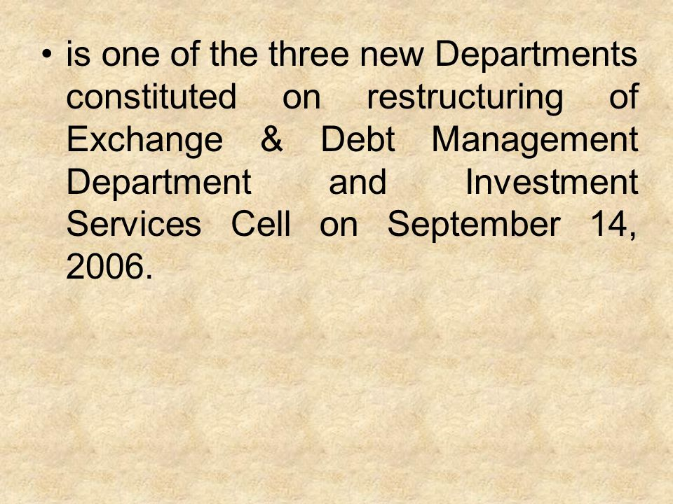 is one of the three new Departments constituted on restructuring of Exchange & Debt Management Department and Investment Services Cell on September 14, 2006.