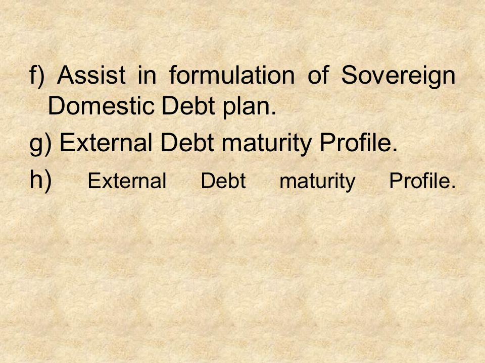 f) Assist in formulation of Sovereign Domestic Debt plan.