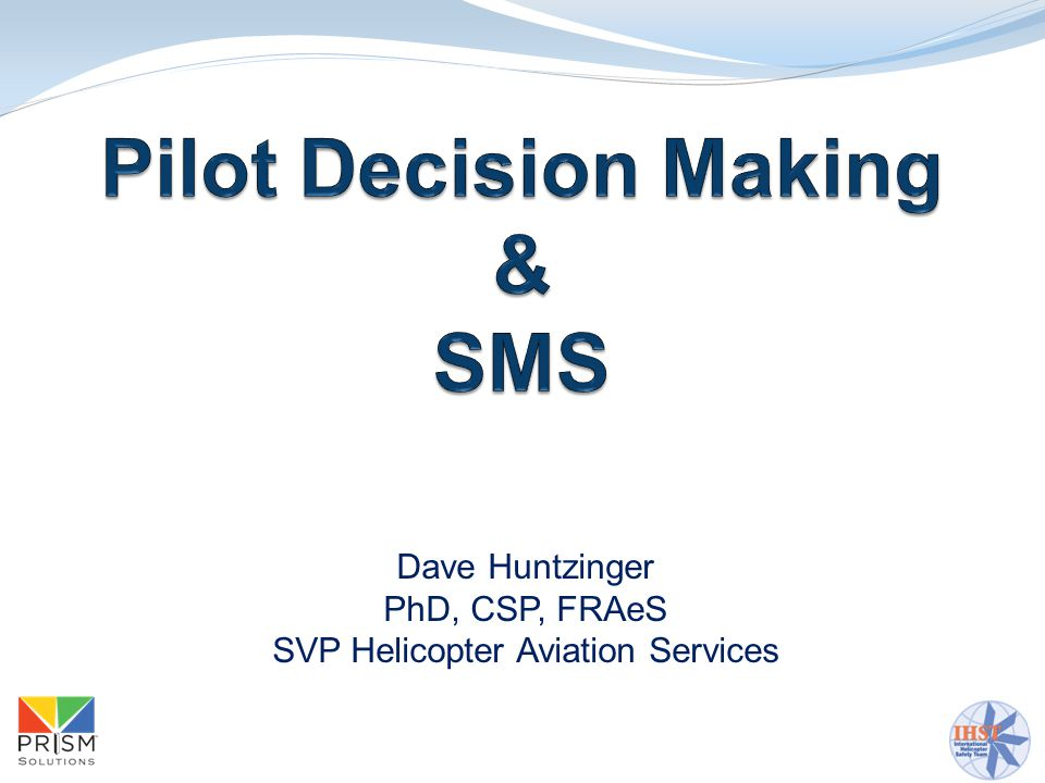 Dave Huntzinger PhD, CSP, FRAeS SVP Helicopter Aviation Services