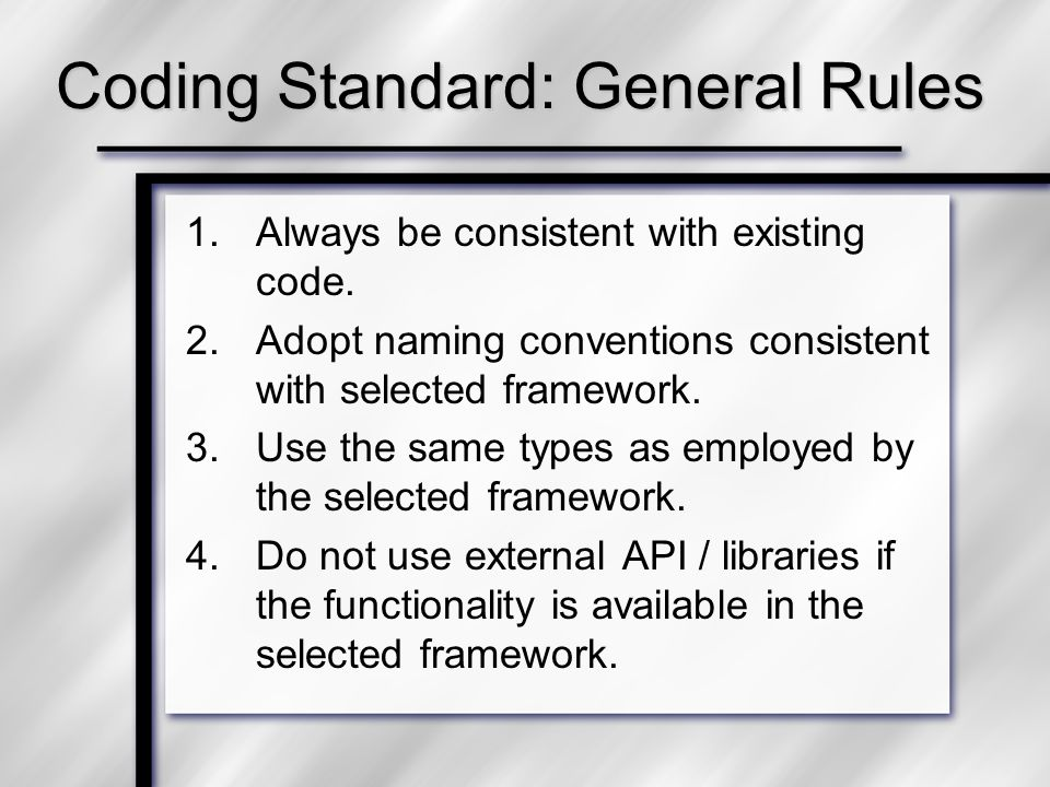 General Coding Rules 1.Never duplicate your code.2.Never engage in cut and paste practice.