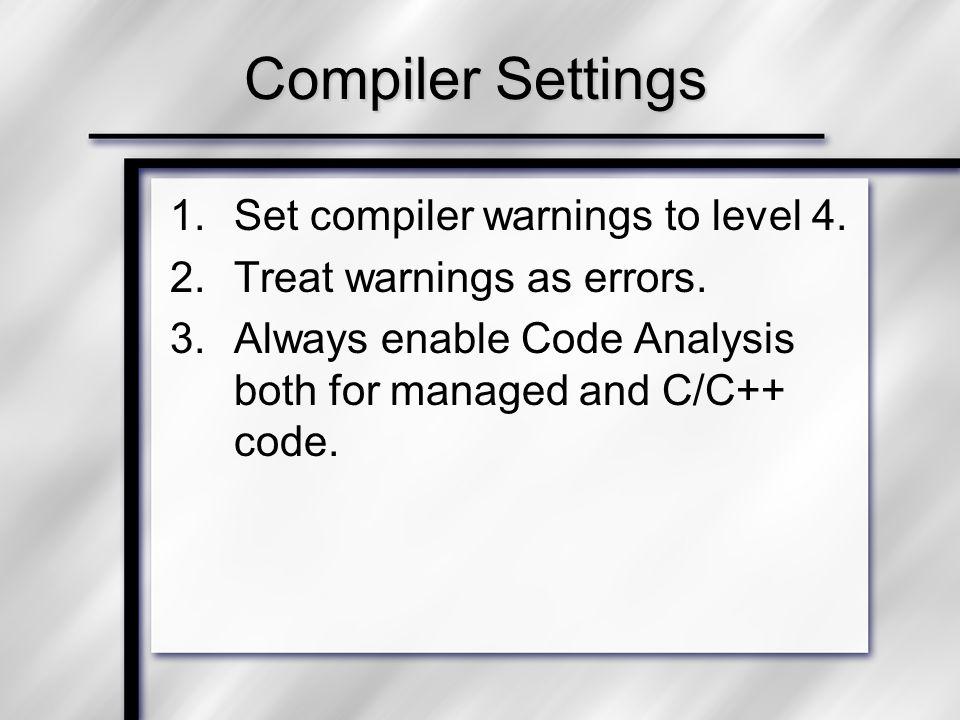 Compiler Settings 1.Set compiler warnings to level 4.