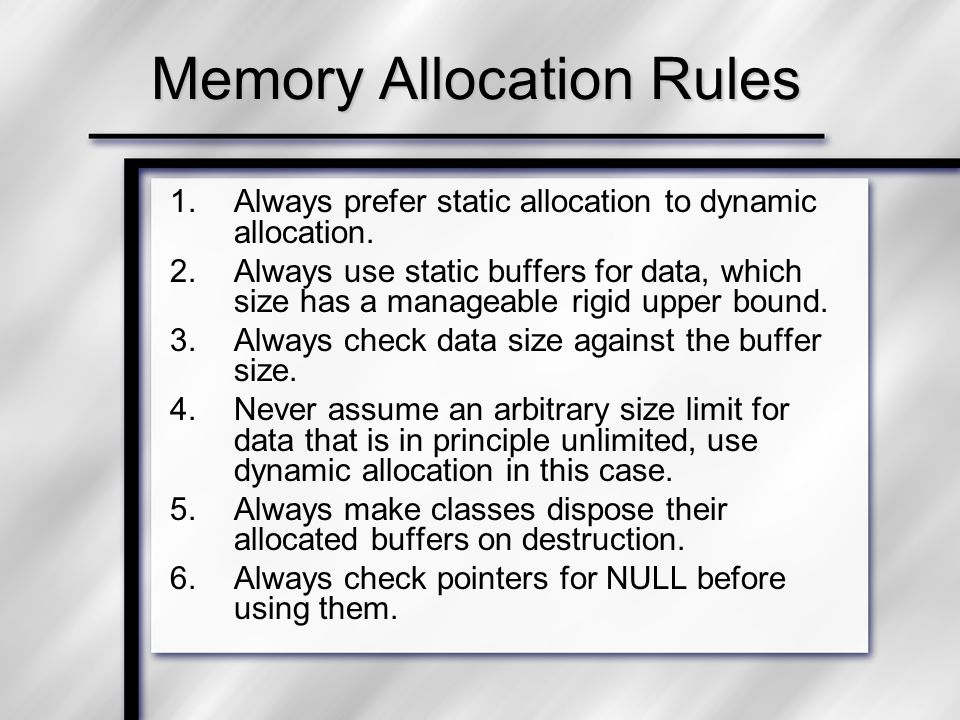 Memory Allocation Rules 1.Always prefer static allocation to dynamic allocation.