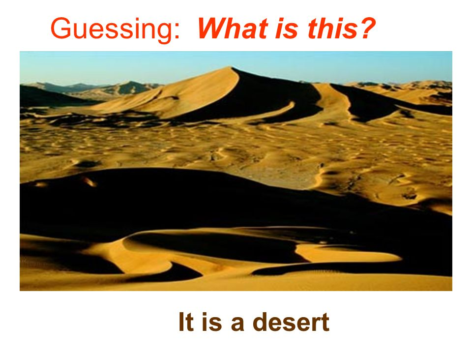 Guessing: What is this It is a desert