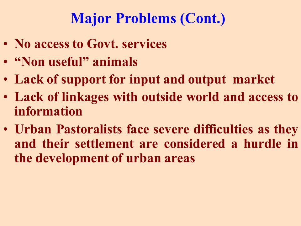 "Major Problems (Cont.) No access to Govt. services ""Non useful"" animals Lack of support for input and output market Lack of linkages with outside worl"