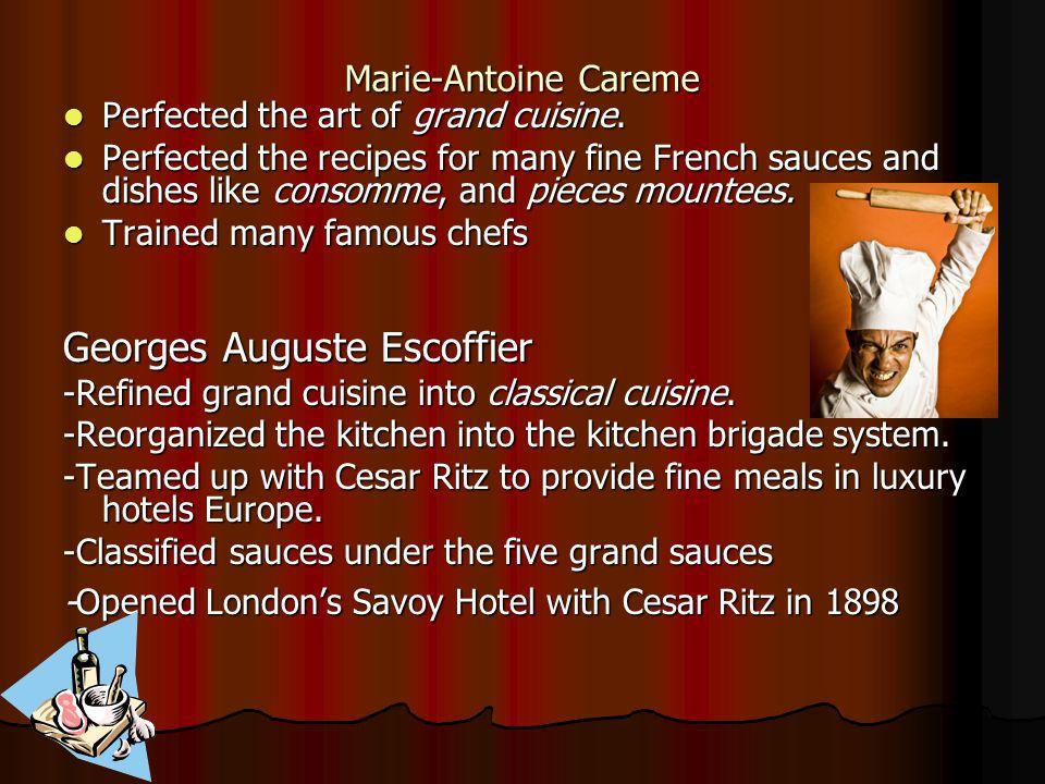 Marie-Antoine Careme Perfected the art of grand cuisine.