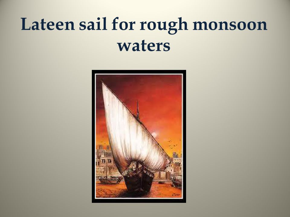 Lateen sail for rough monsoon waters