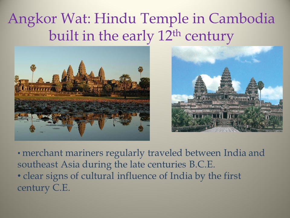 Angkor Wat: Hindu Temple in Cambodia built in the early 12 th century merchant mariners regularly traveled between India and southeast Asia during the late centuries B.C.E.