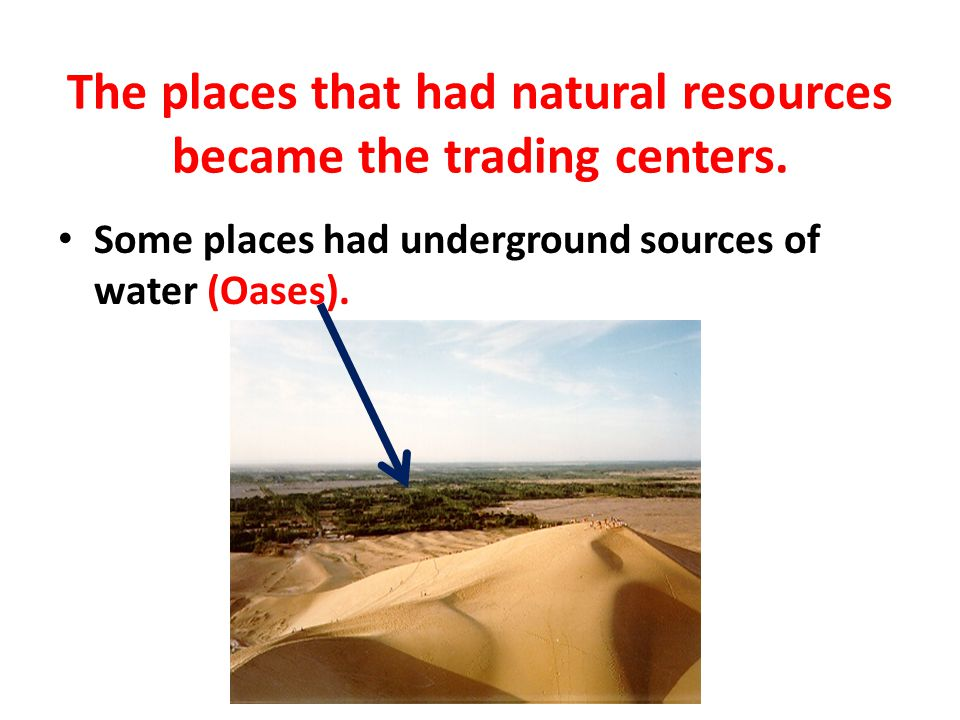 The places that had natural resources became the trading centers.