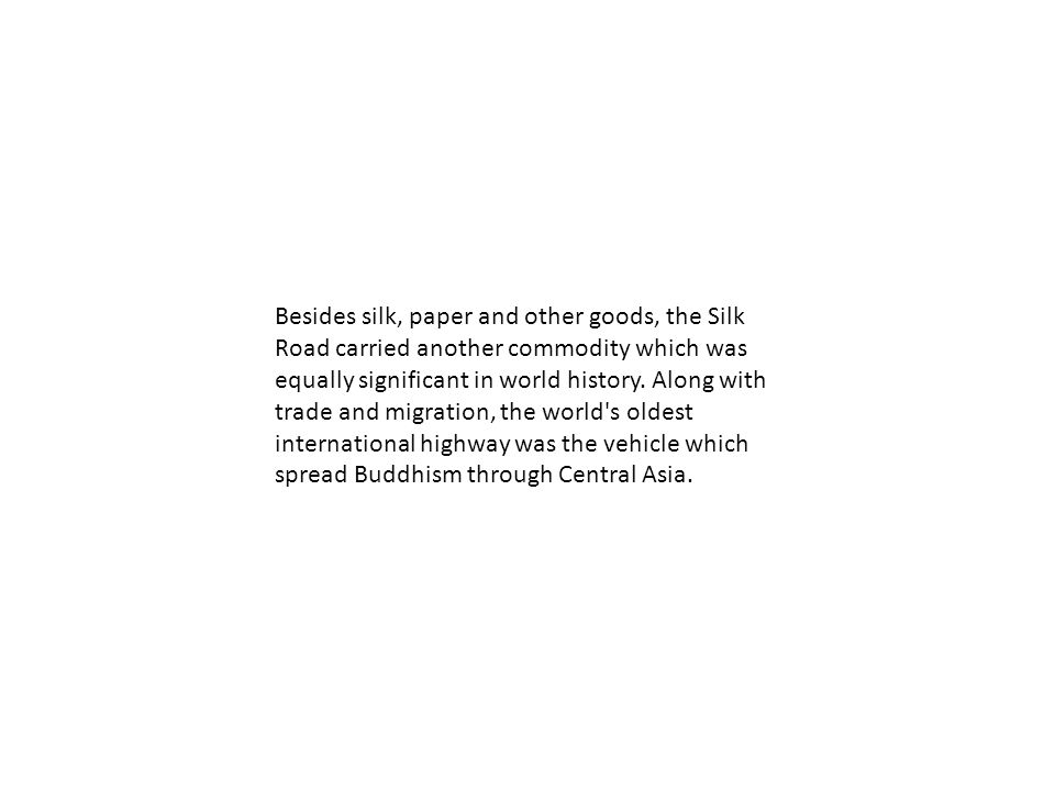 Besides silk, paper and other goods, the Silk Road carried another commodity which was equally significant in world history.