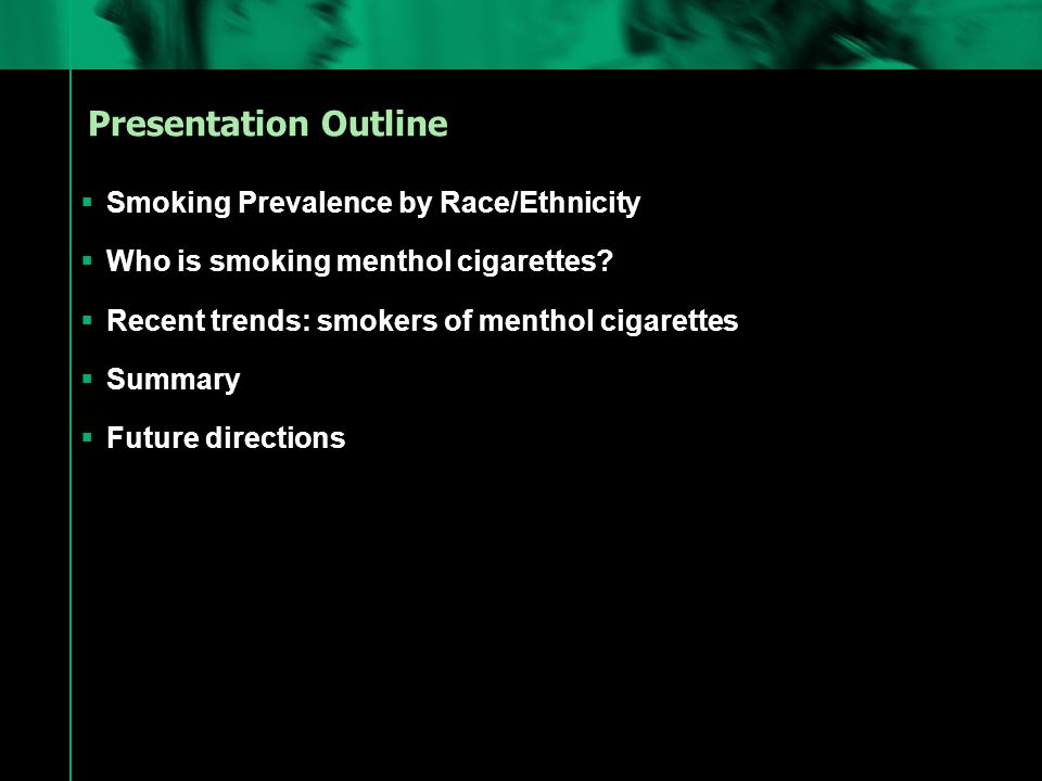 Presentation Outline  Smoking Prevalence by Race/Ethnicity  Who is smoking menthol cigarettes.