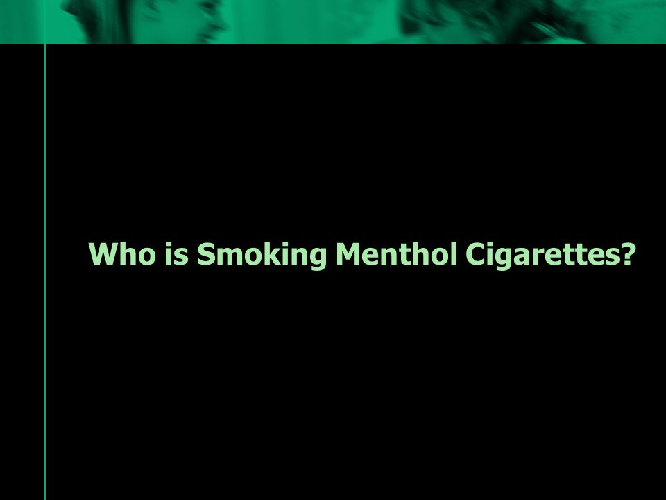 Who is Smoking Menthol Cigarettes
