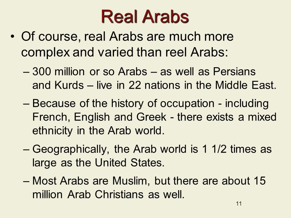 Real Arabs Of course, real Arabs are much more complex and varied than reel Arabs: –300 million or so Arabs – as well as Persians and Kurds – live in 22 nations in the Middle East.