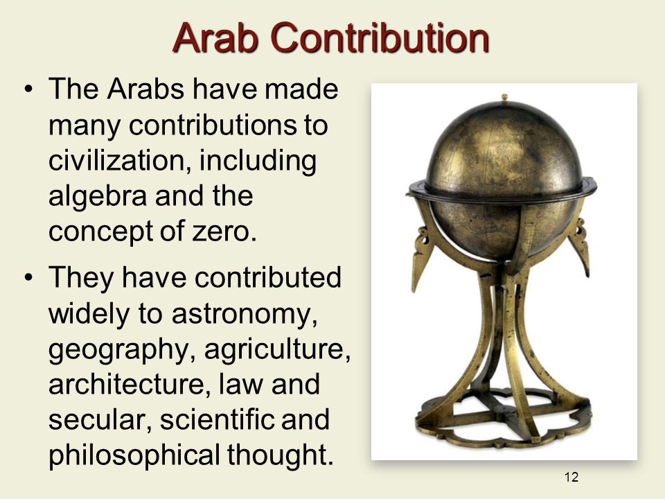 Arab Contribution The Arabs have made many contributions to civilization, including algebra and the concept of zero.