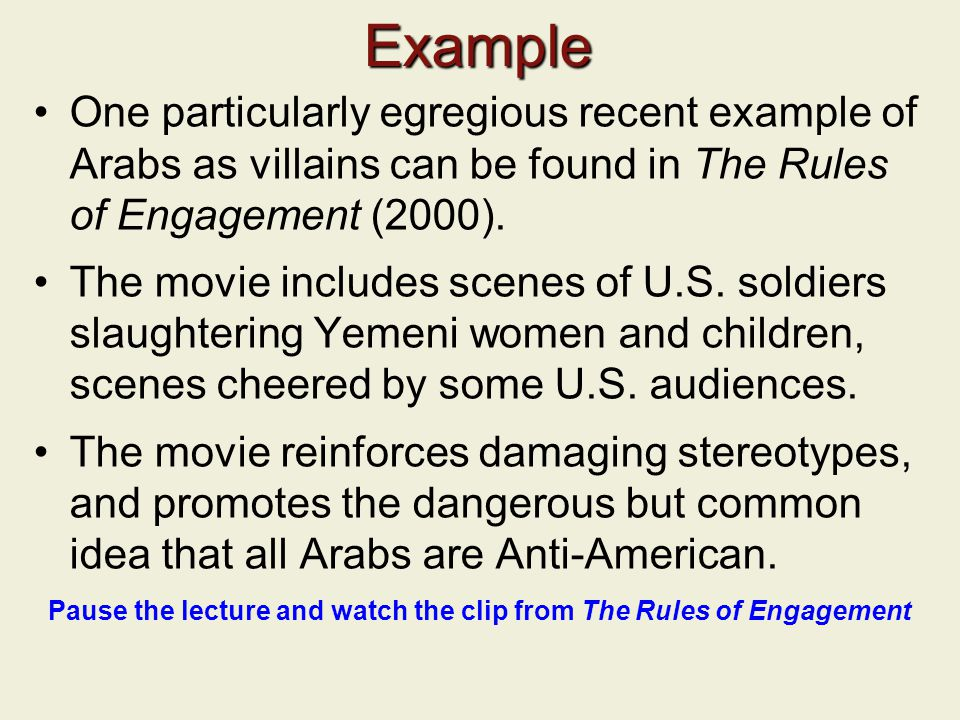 Example One particularly egregious recent example of Arabs as villains can be found in The Rules of Engagement (2000).