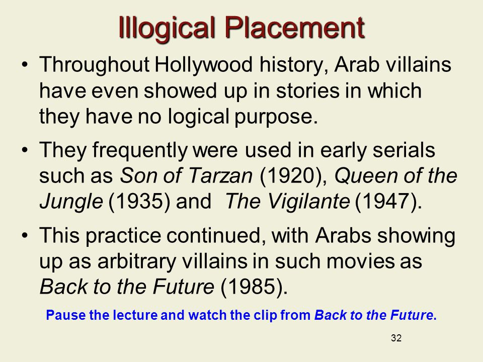 Illogical Placement Throughout Hollywood history, Arab villains have even showed up in stories in which they have no logical purpose.
