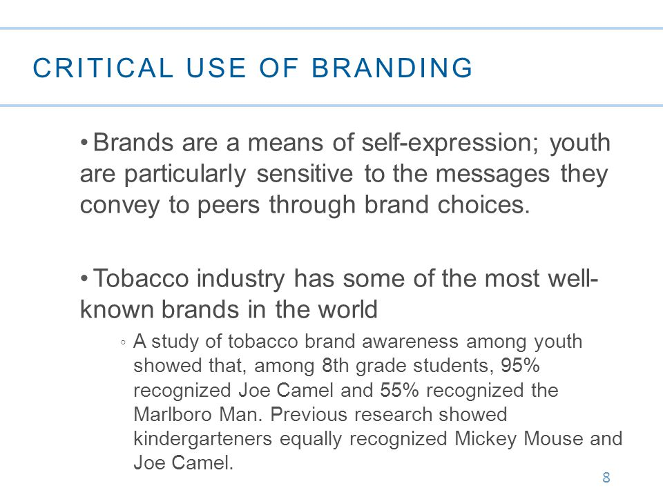 8 CRITICAL USE OF BRANDING Brands are a means of self-expression; youth are particularly sensitive to the messages they convey to peers through brand choices.
