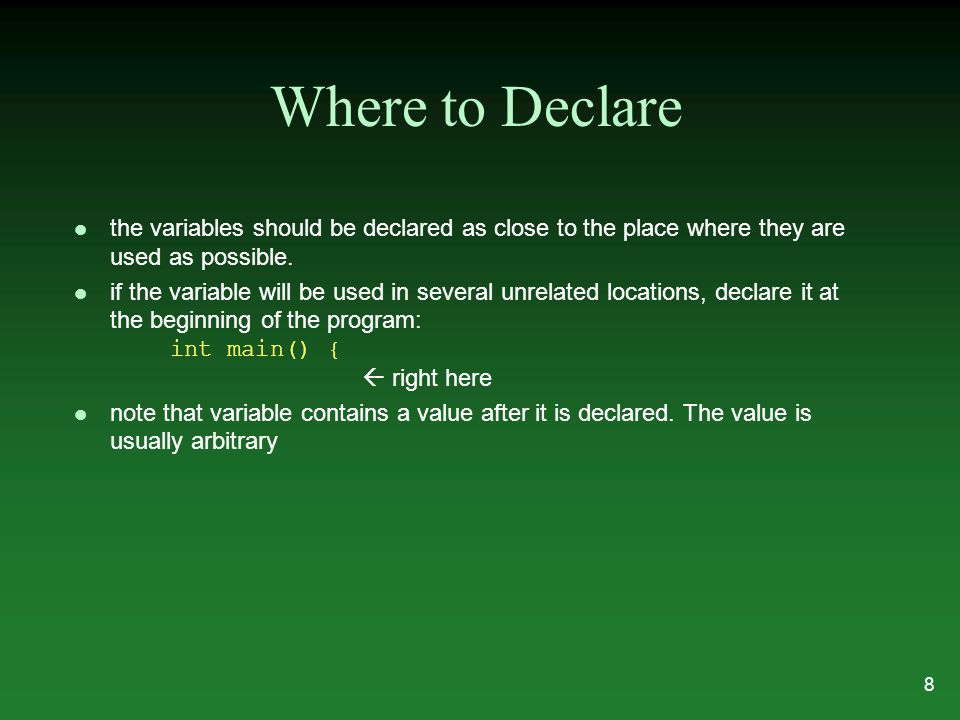Where to Declare l the variables should be declared as close to the place where they are used as possible.