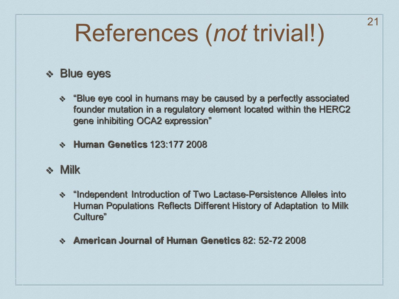 "References (not trivial!) ❖ Blue eyes ❖ ""Blue eye cool in humans may be caused by a perfectly associated founder mutation in a regulatory element loca"