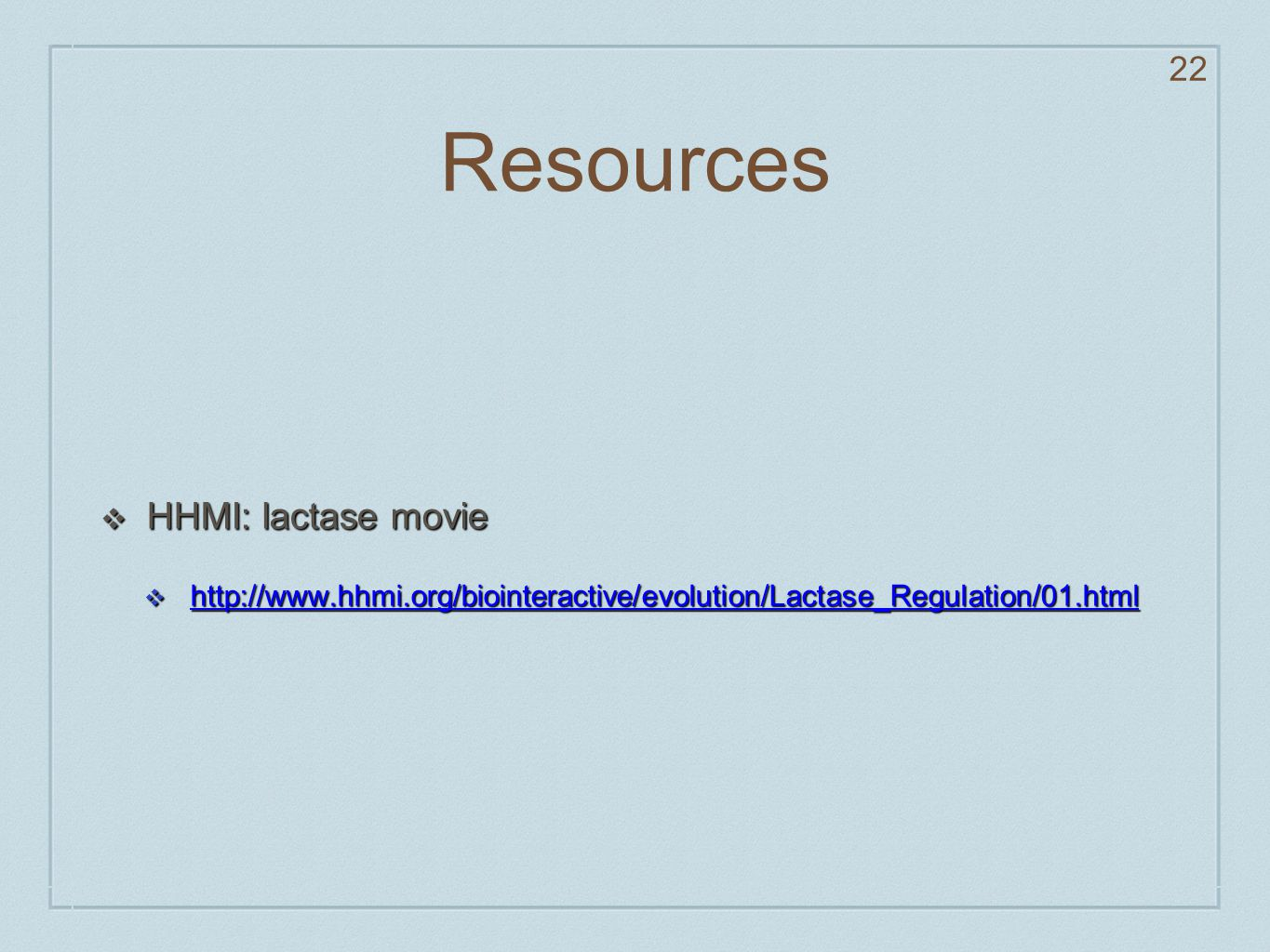 Resources ❖ HHMI: lactase movie ❖ http://www.hhmi.org/biointeractive/evolution/Lactase_Regulation/01.html http://www.hhmi.org/biointeractive/evolution