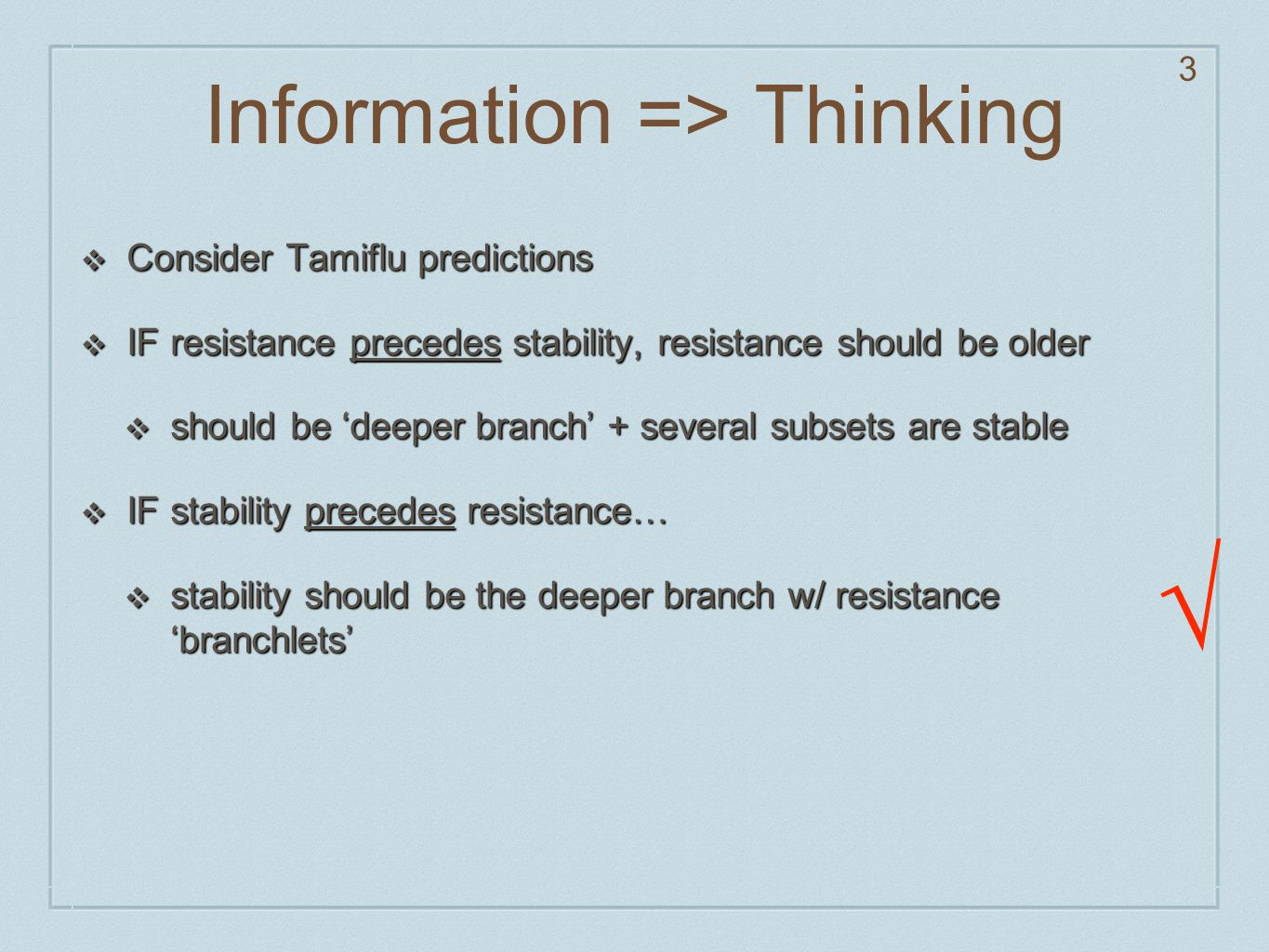 Information => Thinking ❖ Consider Tamiflu predictions ❖ IF resistance precedes stability, resistance should be older ❖ should be 'deeper branch' + se