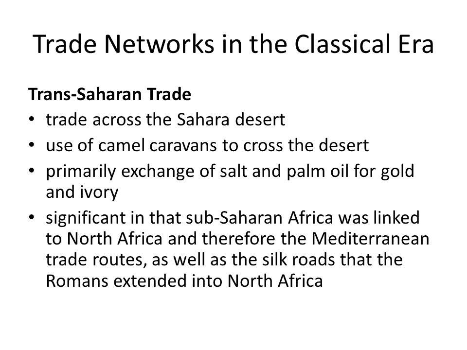Trans-Saharan Trade trade across the Sahara desert use of camel caravans to cross the desert primarily exchange of salt and palm oil for gold and ivor