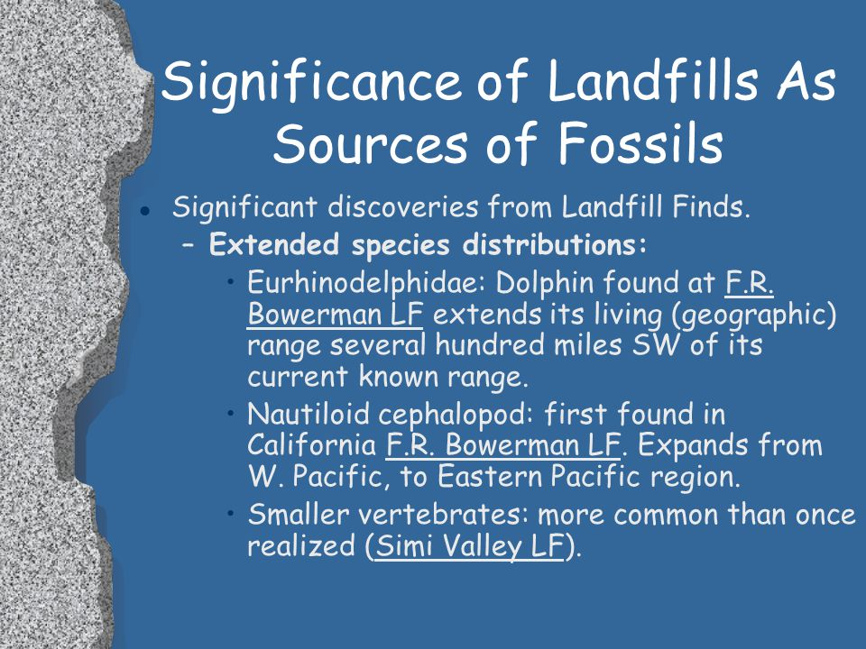 Significance of Landfills As Sources of Fossils l Significant Discoveries from landfill finds, including: –New Species : Iguanid lizards, mice,didelph