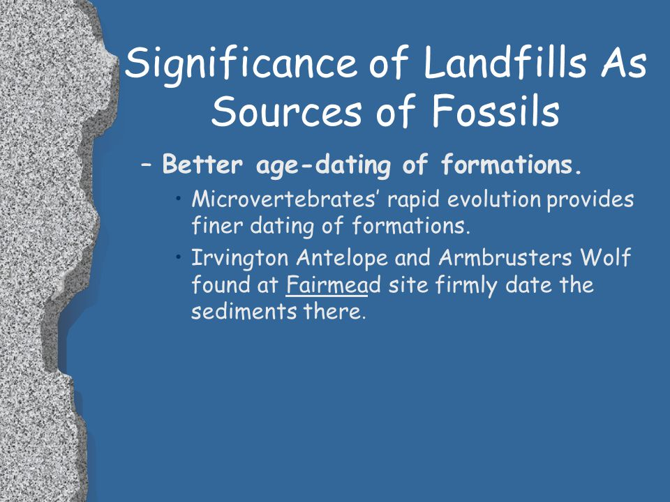 Significance of Landfills As Sources of Fossils –Better understanding of paleoenvironments.