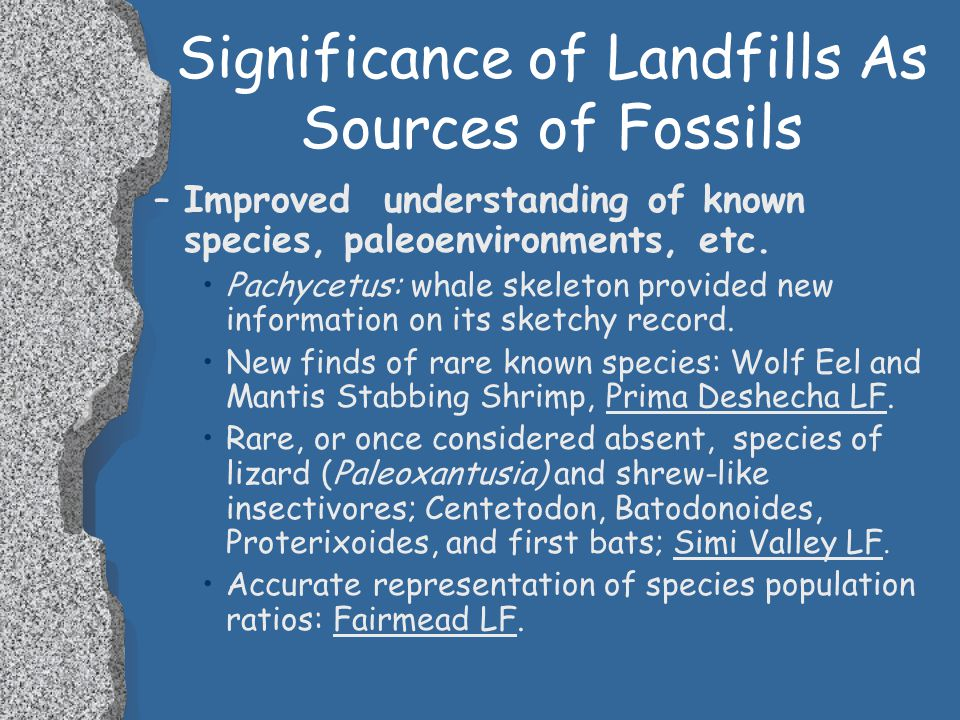 Significance of Landfills As Sources of Fossils –Better age-dating of formations.
