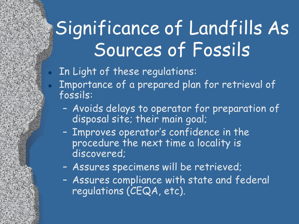 Significance of Landfills As Sources of Fossils l These programs and legislation provide protections for paleontological resources: l National Histori