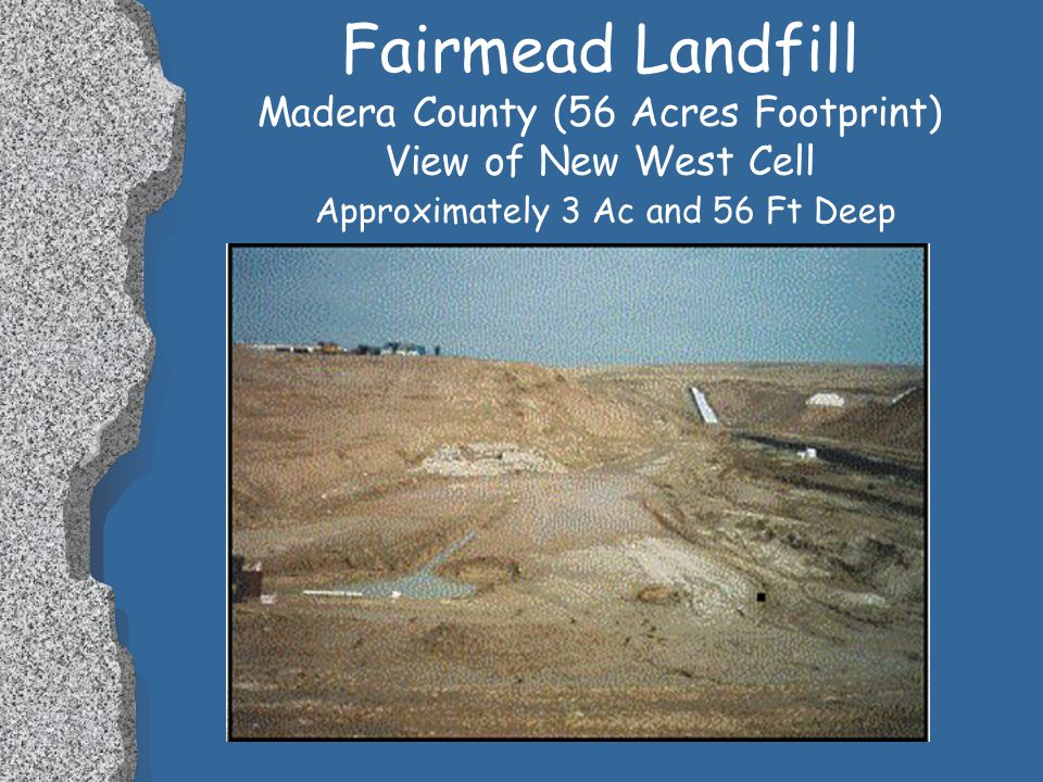 Fairmead Landfill Madera County (56 Acres Footprint) View of New West Cell Approximately 3 Ac and 56 Ft Deep