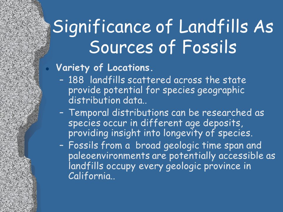 Significance of Landfills As Sources of Fossils l Time Durations: –Landfills can operate for long periods of time 5 to 100 years or longer.. Provides