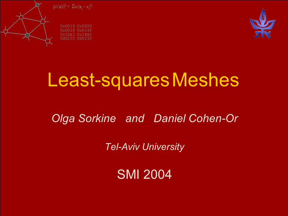 Least-squares Meshes Olga Sorkine and Daniel Cohen-Or Tel-Aviv University SMI 2004